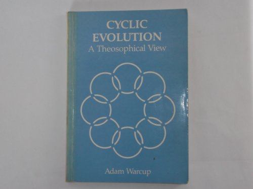 Cyclic Evolution: A Theosophical View: Warcup, Adam
