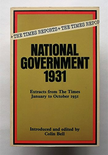 National Government 1931 (The Times Reports Series): Bell Colin (editor)