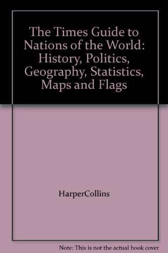 9780723006176: The Times Guide to Nations of the World: History, Politics, Geography, Statistics, Maps and Flags