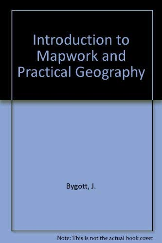 Introduction to Mapwork and Practical Geography: Bygott, J.