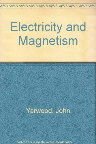 Electricity and Magnetism: John Yarwood
