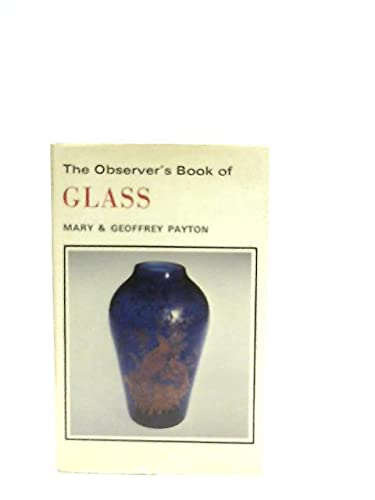 The Observer's Book of Glass (Observer's Pocket) (0723215499) by Geoffrey Payton; Mary Payton