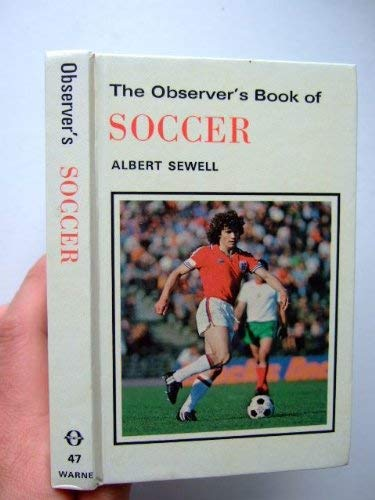 The Observer's Book of Soccer (No 47): Sewell, Albert.