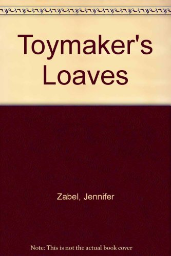 Toymaker's Loaves (0723220468) by Jennifer Zabel