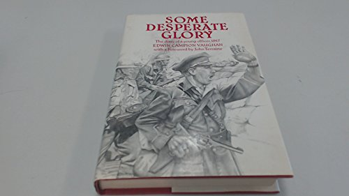 Some Desperate Glory. The Diary of a young officer, 1917.: Edwin Campion Vaughan.