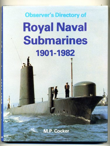 Observer's Directory of Royal Naval Submarines 1901-1982: Cocker, M. P. (Vice Admiral Sir ...