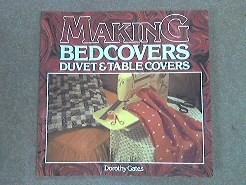 Making Bed Covers, Duvets and Table Cloths: Dorothy Gates