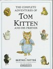 9780723232889: The Complete Adventures of Tom Kitten and His Friends: The Tale of Tom Kitten;the Tale of Samuel Whiskers;the Tale of Ginger & Pickles;the Tale of the Pie and the Patty Pan;the Story of Miss Moppet