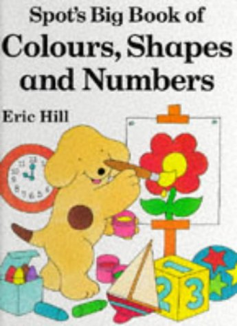 9780723241744: Spot's Big Book of Colours, Shapes and Numbers