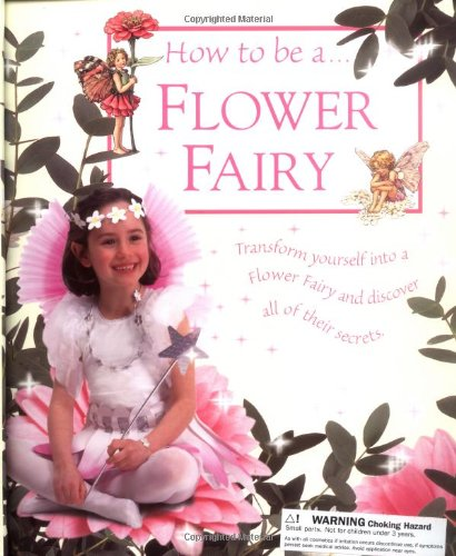 9780723246404: How To Be a Flower Fairy (Flower Fairies)