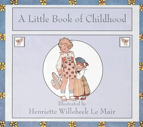 A Little Book of Childhood (Golden Days nursery rhymes) (0723246653) by H. Willebeek le Mair