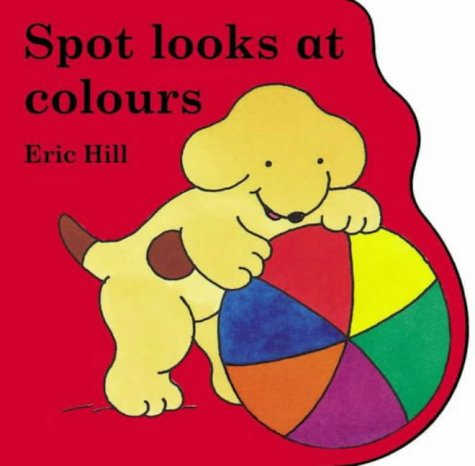 9780723249191: Spot Looks at Colours