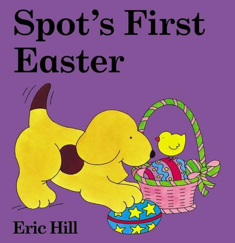 9780723249504: Spot's First Easter Board Book (Spot Lift-the-flap)