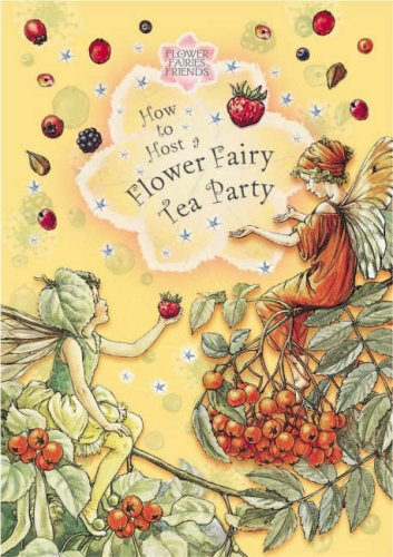 9780723249924: Flower Fairies Friends How To Host A Flower Fary Tea Party (uk Ed