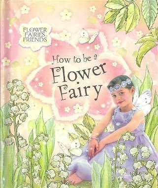 9780723249931: How to be a Flower Fairy (reissue) (Flower Fairies)