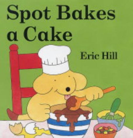 9780723252337: Spot Bakes A Cake (Spot - Original Lift The Flap)