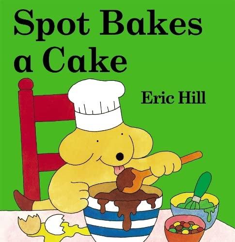 9780723252337: Spot Bakes A Cake (Spot - Original Lift The Flap)