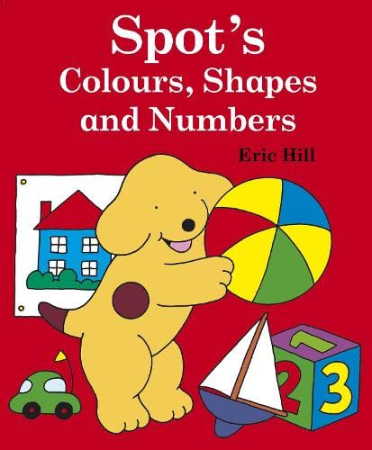 9780723258728: Spot's Colours, Shapes and Numbers (Spot)
