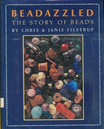 Beadazzled The Story of Beads: Filstrup, Chris, Filstrup, Janie