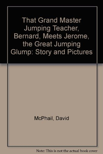 That Grand Master Jumping Teacher, Bernard, Meets Jerome, The Great Jumping Glump: McPhail, David