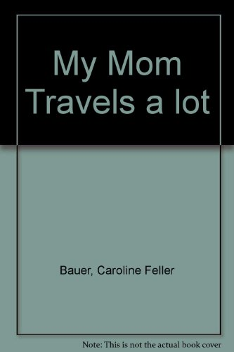 9780723262497: My Mom Travels a Lot