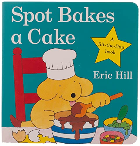 9780723263586: Spot Bakes A Cake (Spot - Original Lift The Flap)