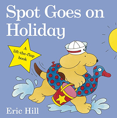9780723263654: Spot Goes on Holiday (Spot - Original Lift The Flap)