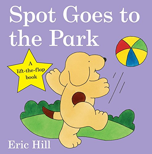 Spot Goes to the Park (Spot - Original Lift the Flap): Hill, Eric