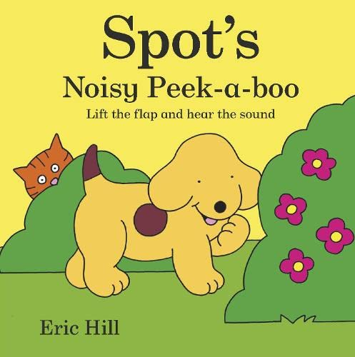 9780723265344: Spot's Noisy Peek-a-boo: Lift the flap and hear the sound