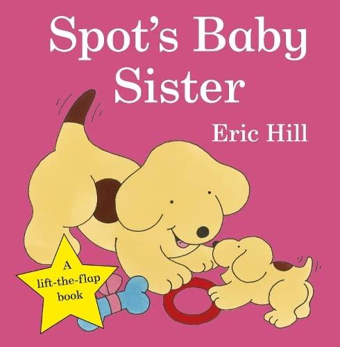 9780723266327: Spot's Baby Sister (Spot - Original Lift The Flap)