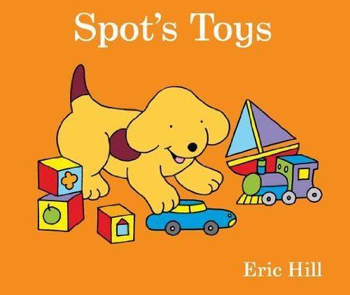 9780723266945: [( Spot's Toys )] [by: Eric Hill] [Apr-2011]