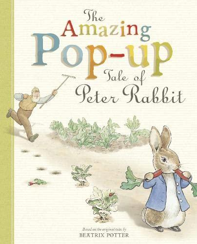 The Amazing Pop-up Tale of Peter Rabbit: Potter, Beatrix
