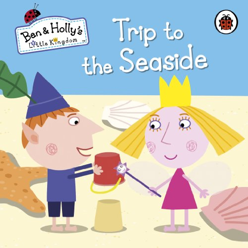9780723271796: Ben and Holly's Little Kingdom: Trip to the Seaside (Ben & Holly's Little Kingdom)