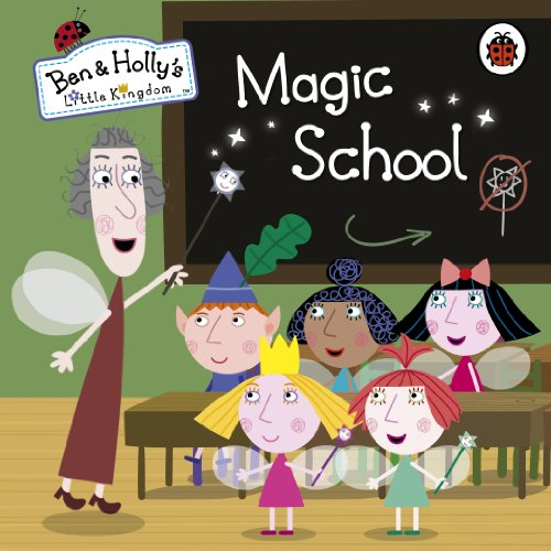 9780723271802: Ben and Holly's Little Kingdom: Magic School (Ben & Holly's Little Kingdom)