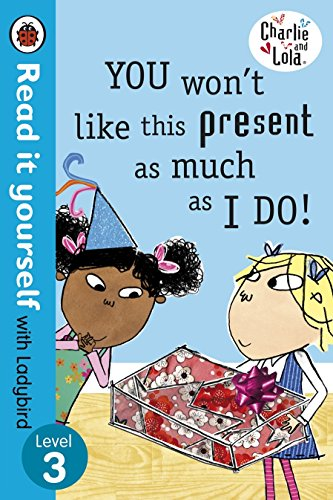 9780723273936: Charlie and Lola: You Won't Like This Present as Much as I Do - Read it yourself with Ladybird: Level 3