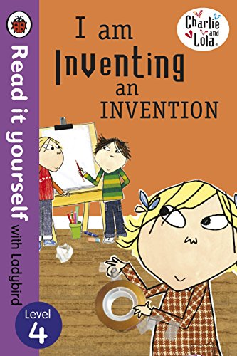 9780723275367: Charlie and Lola: I am Inventing an Invention - Read it Yourself with Ladybird: Level 4