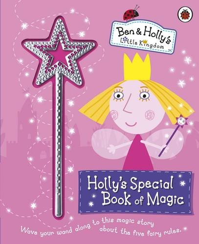 9780723276937: Ben and Holly's Little Kingdom: Holly's Special Book of Magic with Sparkly Magic Wand