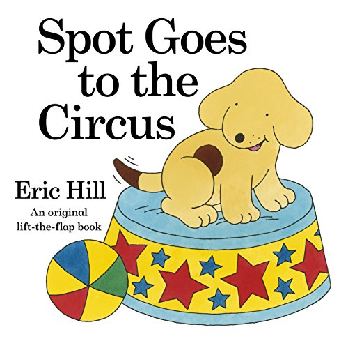 9780723290070: Spot Goes To The Circus (Lift-the-flap Book)