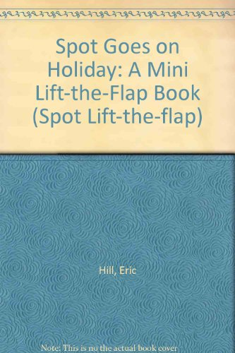 9780723290278: Spot Goes on Holiday: A Mini Lift-the-Flap Book