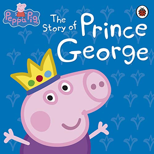 Peppa Pig: The Story of Prince George: Ladybird