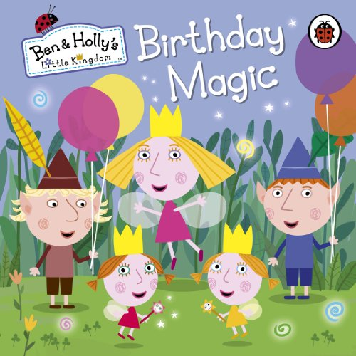 9780723293637: Ben and Holly's Little Kingdom: Birthday Magic (Ben & Holly's Little Kingdom)