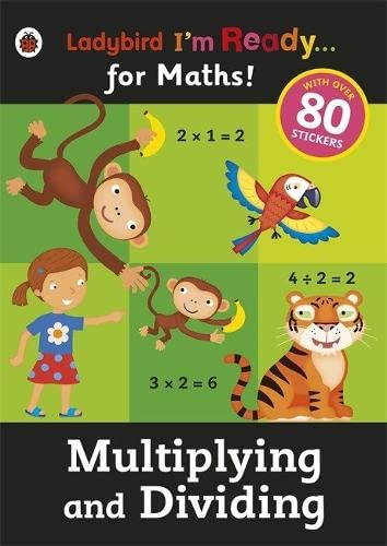 9780723295013: I'm Ready For Maths Sticker Workbook Multiplying And Dividing (Ladybird I'm Ready)