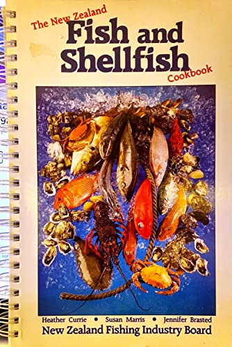 The New Zealand Fish and Shellfish Cookbook: Currie, Heather