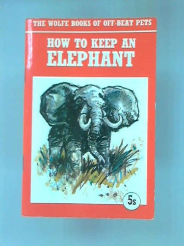 9780723400110: How to Keep an Elephant (Off Beat Pets)