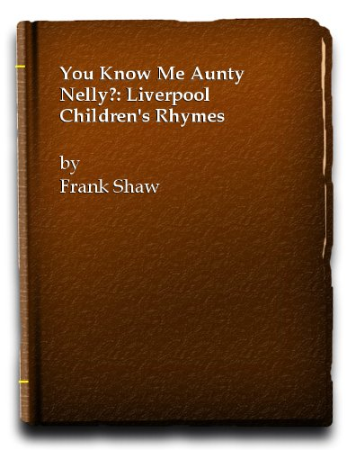 YOU KNOW ME ANTY NELLY?: LIVERPOOL CHILDREN'S: Shaw, Frank.