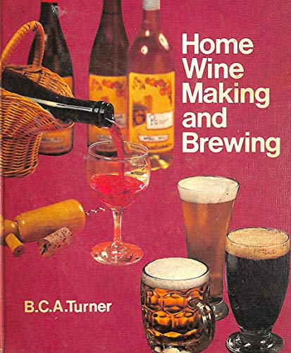 The Boots Book of Home Wine Making and Brewing: Turner, B C A