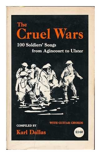 9780723404934: Cruel Wars: 100 Soldiers' Songs from Agincourt to Ulster