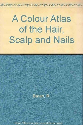9780723409380: A Colour Atlas of the Hair, Scalp and Nails