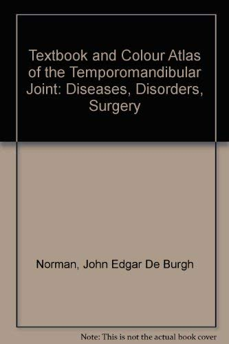 Textbook and Colour Atlas of the Temporomandibular Joint: Diseases, Disorders, Surgery: John Edgar ...