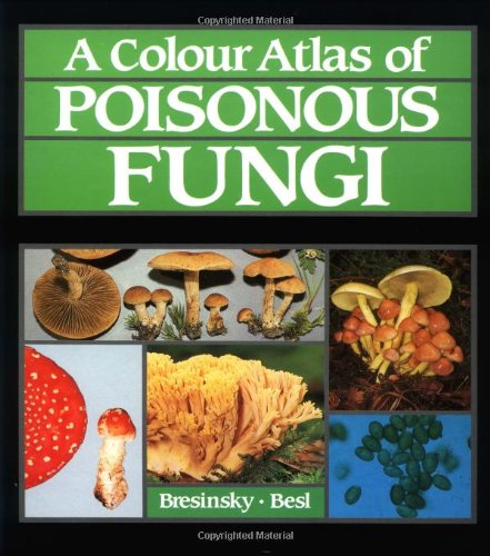 9780723415763: A Colour Atlas of Poisonous Fungi: A Handbook for Pharmacists, Doctors, and Biologists